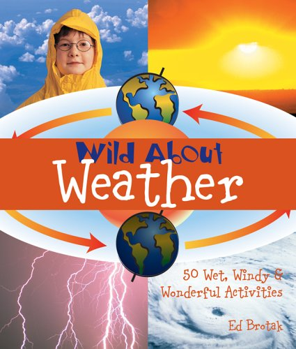 9781579907495: Wild About Weather: 50 Wet, Windy & Wonderful Activities