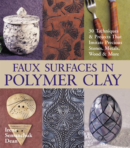 9781579907518: Faux Surfaces in Polymer Clay: 30 Techniques & Projects That Imitate Stones, Metals, Wood & More