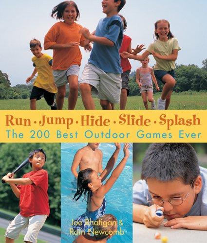 9781579907549: Run, Jump, Hide, Slide, Splash: The 200 Best Outdoor Games Ever