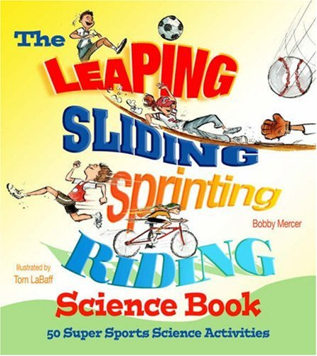 9781579907853: The Leaping, Sliding, Sprinting, Riding Science Book: 50 Super Sports Science Activities