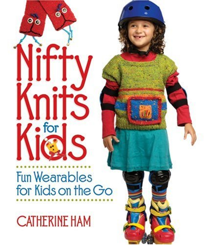 9781579908515: Nifty Knits for Kids: Fun Wearables for Kids on the Go