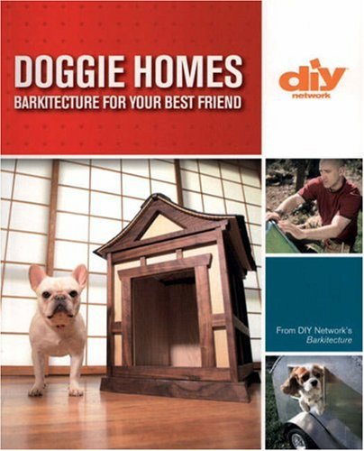 Doggie Homes : Barkitecture for Your Best Friend