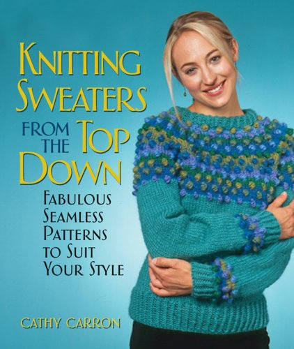 9781579908584: Knitting Sweaters from the Top Down: Fabulous Seamless Patterns to Suit Your Style