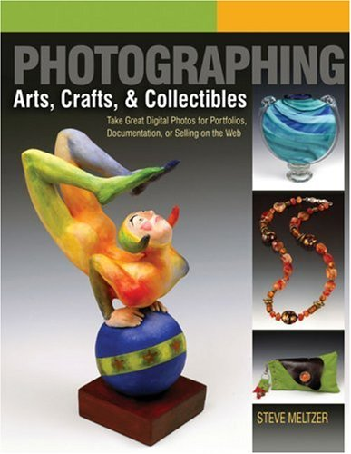 9781579909062: Photographing Arts, Crafts & Collectibles: Take Great Digital Photos for Portfolios, Documentation, or Selling on the Web (A Lark Photography Book)
