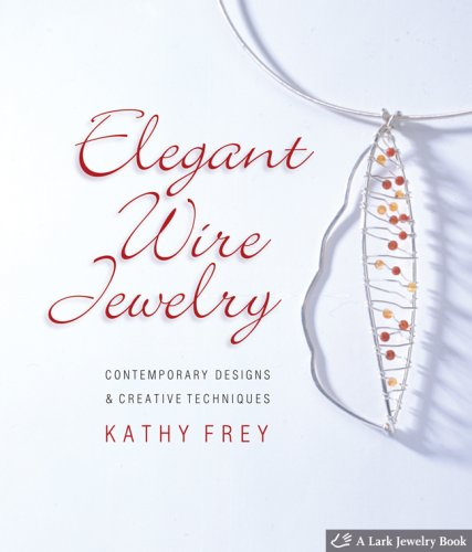 Elegant Wire Jewelry: Contemporary Designs & Creative Techniques