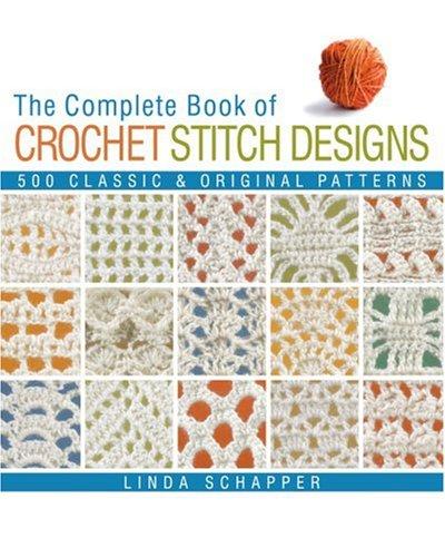 The Complete Book of Crochet Stitch Designs: 500 Classic & Original Patterns: Schapper, Linda P...