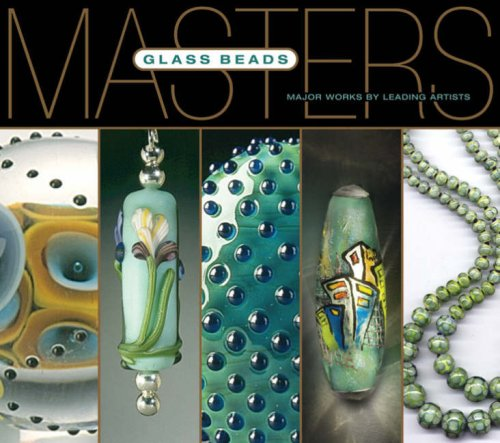 Masters: Glass Beads: Major Works by Leading Artists: Lark Books