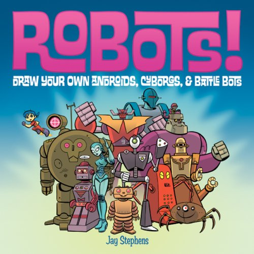 9781579909376: Robots!: Draw Your Own Androids, Cyborgs & Fighting Bots