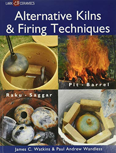 9781579909529: Alternative Kilns & Firing Techniques: Raku * Saggar * Pit * Barrel (Lark Ceramics Books)