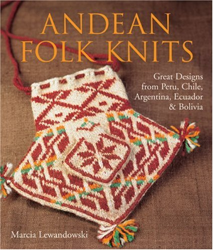 9781579909536: Andean Folk Knits: Great Designs from Peru, Chile, Argentina, Ecuador & Bolivia
