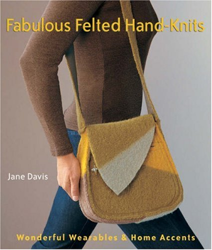 9781579909574: Fabulous Felted Hand-Knits: Wonderful Wearables & Home Accents