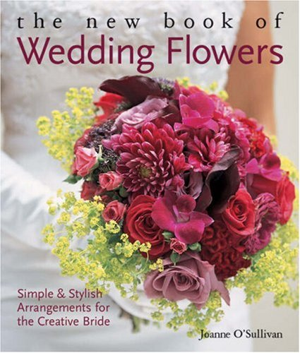 9781579909604: The New Book of Wedding Flowers: Simple & Stylish Arrangements for the Creative Bride