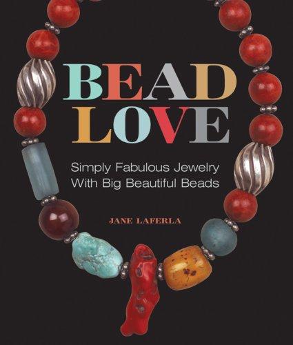 9781579909628: Bead Love: Simply Fabulous Jewelry with Big Beautiful Beads (Lark Jewelry Books)