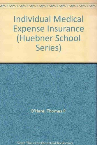 Individual Medical Expense Insurance (Huebner School Series): Thomas P. O'Hare