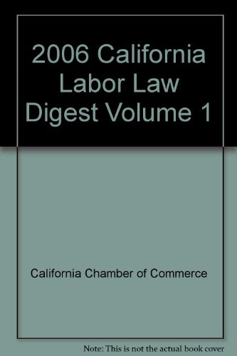 2006 California Labor Law Digest Volume 1: California Chamber of Commerce