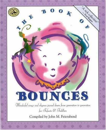 The Book of Bounces: Wonderful Songs and Rhymes Passed Down from Generation to Generation: ...