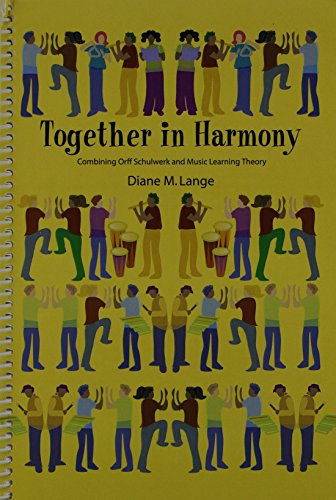 Together in Harmony: Combining Orff Schulwerk and Music Learning Theory: Diane M. Lange