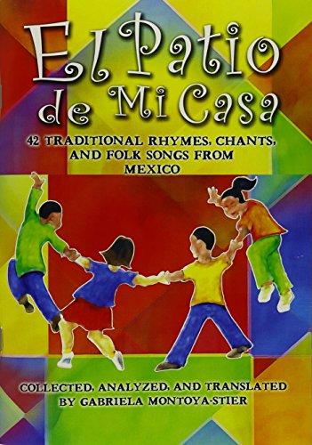 9781579996109: El Patio de Mi Casa - 42 Traditional Rhymes, Chants, and Folk Songs from Mexico