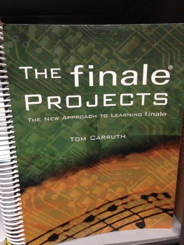 The Finale Projects (The New Approach to Learning Finale): Tom Carruth