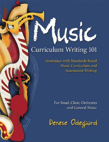 Curriculum Writing 101: Assistance with Standards-Based Music Curriculum and Assessment Writing: ...