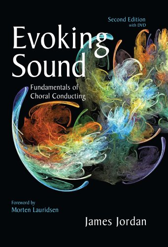 Evoking Sound: Fundamentals of Choral Conducting: Jordan, James