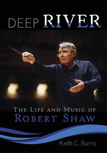 Deep River: The Life and Music of Robert Shaw: Burris, Keith C.