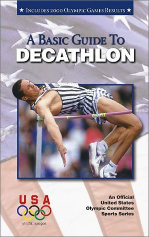 9781580000727: A Basic Guide to Decathlon, 2E (An Official U.S. Olympic Committee Sports Series)