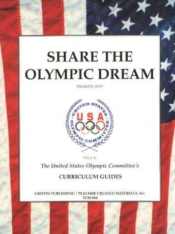 Share the Olympic Dream: Intermediate (United States Olympic Committee's Curriculum Guide to ...