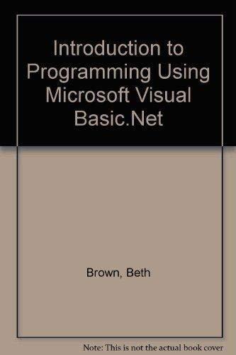 Introduction to Programming Using Microsoft Visual Basic.Net: Brown, Beth; Presley,