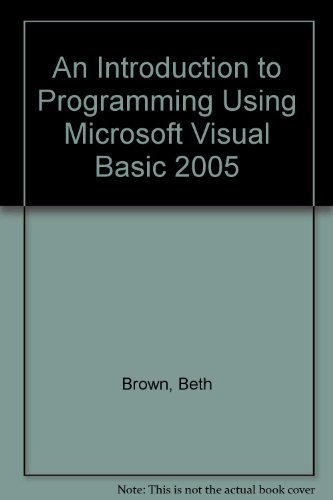 An Introduction to Programming Using Microsoft Visual: Beth Brown