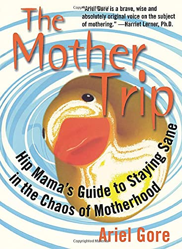 The Mother Trip: Hip Mama's Guide to Staying Sane in the Chaos of Motherhood (Live Girls) (1580050298) by Gore, Ariel