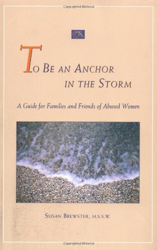 9781580050371: To Be an Anchor in the Storm: A Guide for Families and Friends of Abused Women