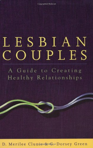 Lesbian Couples: A Guide To Creating Healthy Relationships: Clunis, D. Merilee;Green, G. Dorsey ...