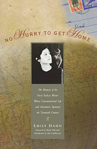 No Hurry to Get Home: The Memoir of the New Yorker Writer Whose Unconventional Life and Adventures Spanned the 20th Century (158005045X) by Emily Hahn; Ken Cuthbertson; Sheila McGrath