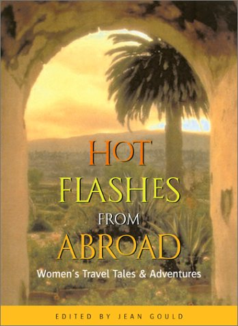 9781580050555: Hot Flashes from Abroad 2 Ed: Women's Travel Tales and Adventures