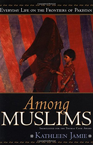 9781580050869: Among Muslims: Everyday Life on the Frontiers of Pakistan