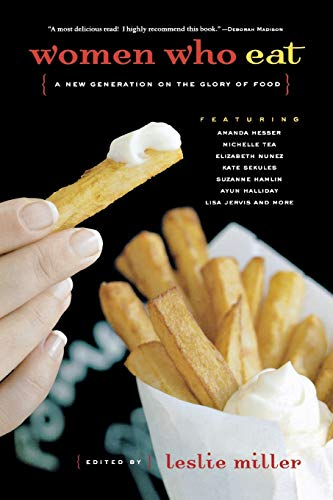 9781580050920: Women Who Eat: A New Generation on the Glory of Food (Live Girls)