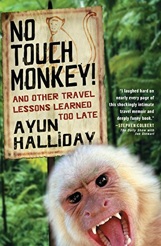 No Touch Monkey!: And Other Travel Lessons Learned Too Late (Adventura Books Series) (9781580050975) by Ayun Halliday