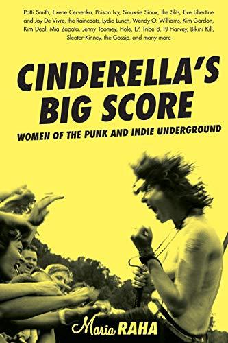 Cinderella's Big Score: Women of the Punk and Indie Underground (Live Girls): Maria Raha
