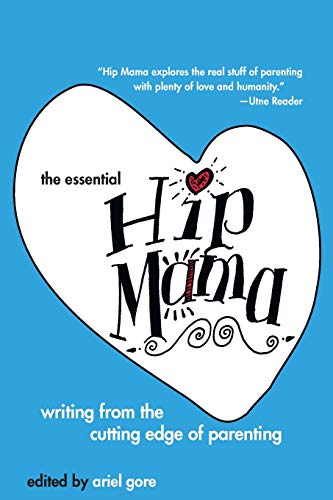 9781580051231: The Essential Hip Mama: Writing from the Cutting Edge of Parenting (Live Girls)