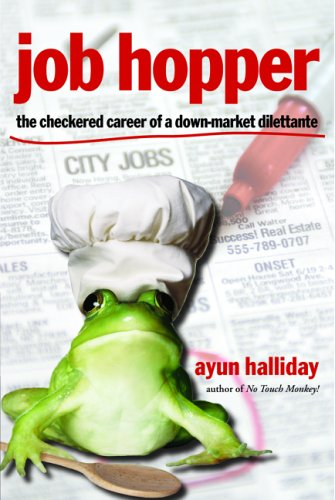 Job Hopper: The Checkered Career of a Down-Market Dilettante (9781580051309) by Ayun Halliday
