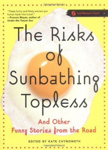 9781580051415: The Risks of Sunbathing Topless: And Other Funny Stories from the Road