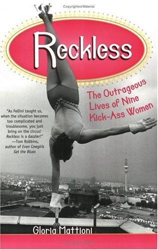 9781580051484: Reckless: The Outrageous Lives of Nine Kick-Ass Women