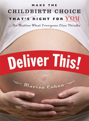 9781580051538: Deliver This!: Make the Childbirth Choice That's Right for You . . . No Matter What Everyone Else Thinks