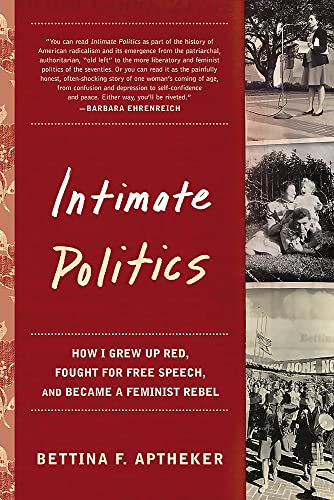 9781580051606: Intimate Politics: How I Grew Up Red, Fought for Free Speech, and Became a Feminist Rebel