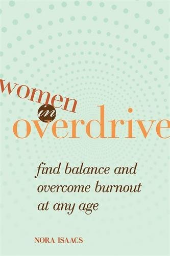 9781580051613: Women in Overdrive: Find Balance and Overcome Burnout at Any Age