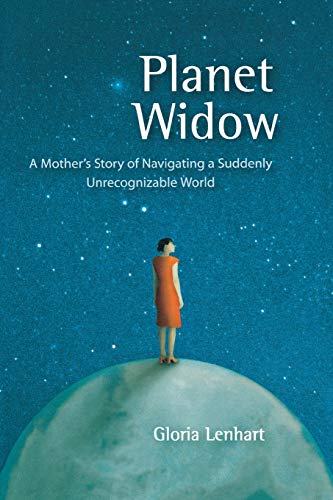9781580051682: Planet Widow: A Mother's Story of Navigating a Suddenly Unrecognizable World