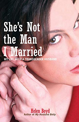 Shes Not the Man I Married: My Life with a Transgender Husband: Helen Boyd