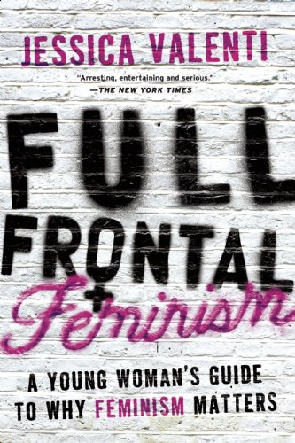 9781580052016: Full Frontal Feminism: A Young Woman's Guide to Why Feminism Matters