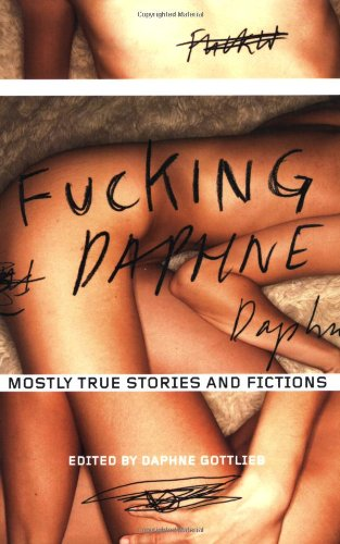 9781580052351: Fucking Daphne: Mostly True Stories and Fictions